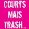 Courts mais Trash